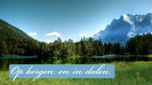 """Op bergen en in dalen en overal is God"""